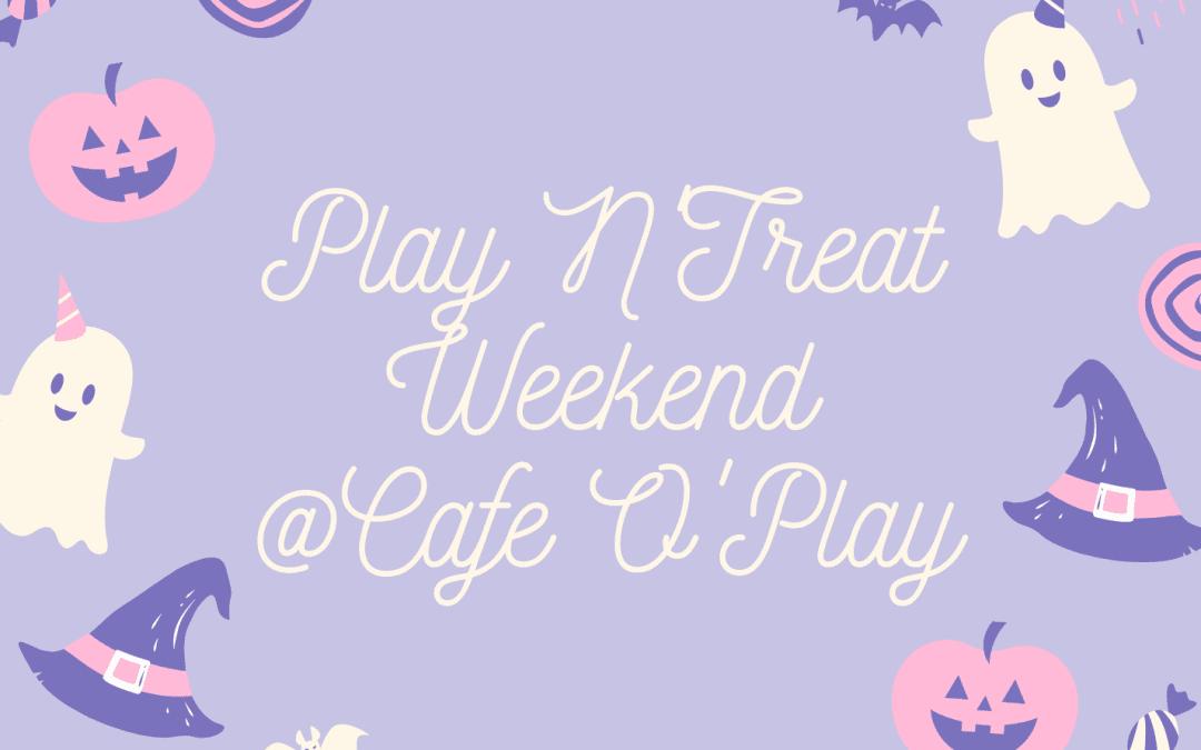 Play N'Treat Weekend!